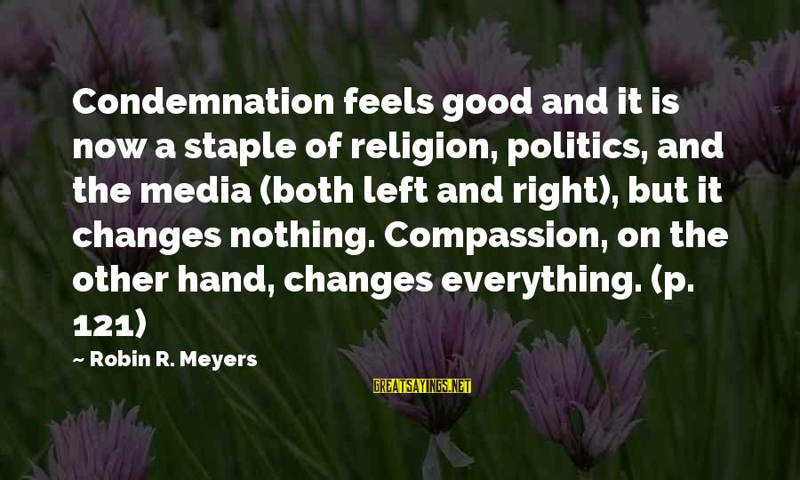 Religion And Media Sayings By Robin R. Meyers: Condemnation feels good and it is now a staple of religion, politics, and the media
