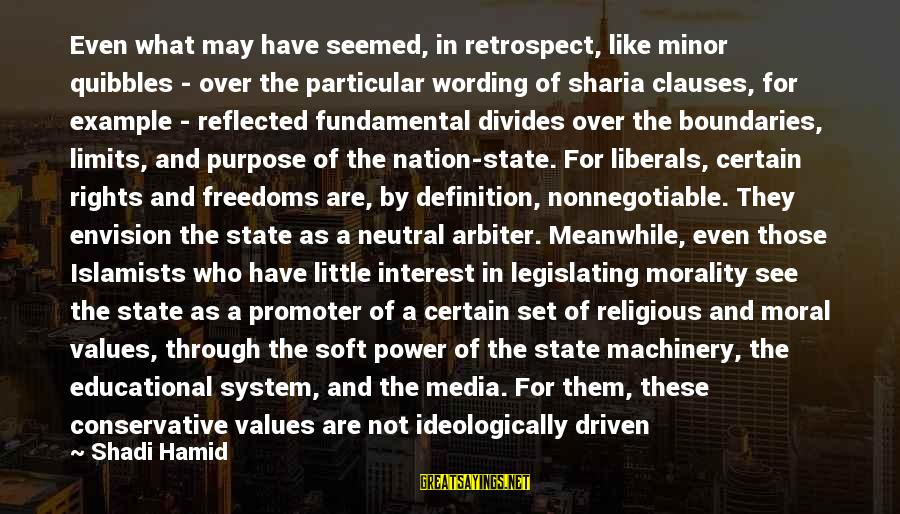Religion And Media Sayings By Shadi Hamid: Even what may have seemed, in retrospect, like minor quibbles - over the particular wording