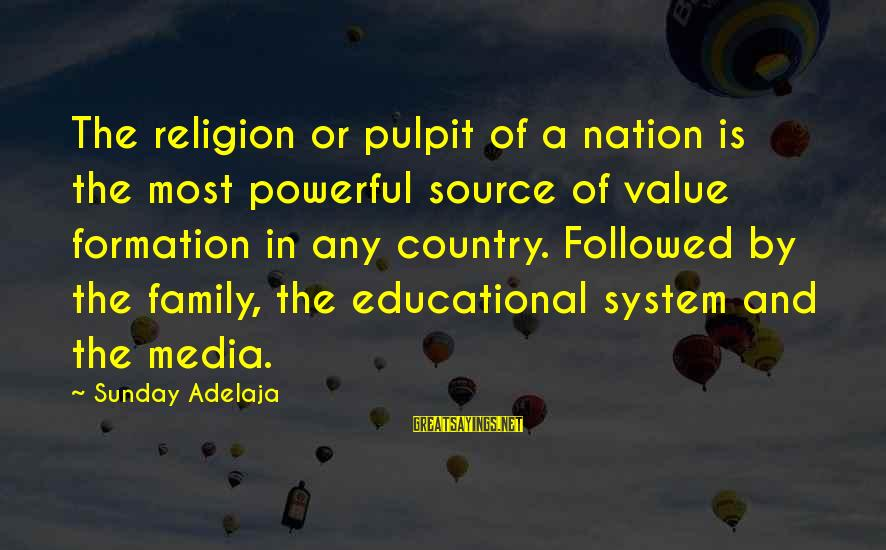 Religion And Media Sayings By Sunday Adelaja: The religion or pulpit of a nation is the most powerful source of value formation