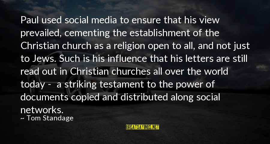 Religion And Media Sayings By Tom Standage: Paul used social media to ensure that his view prevailed, cementing the establishment of the