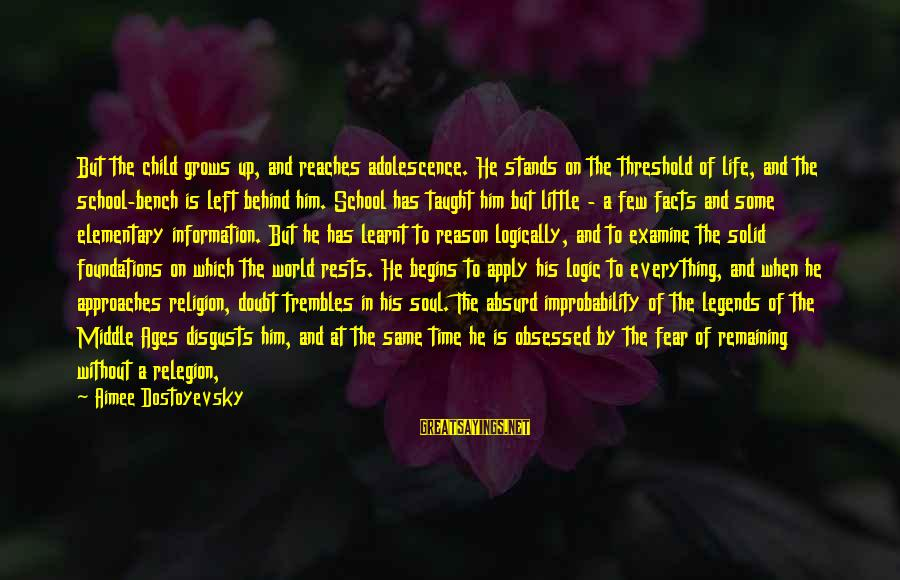 Religion And Reason Sayings By Aimee Dostoyevsky: But the child grows up, and reaches adolescence. He stands on the threshold of life,