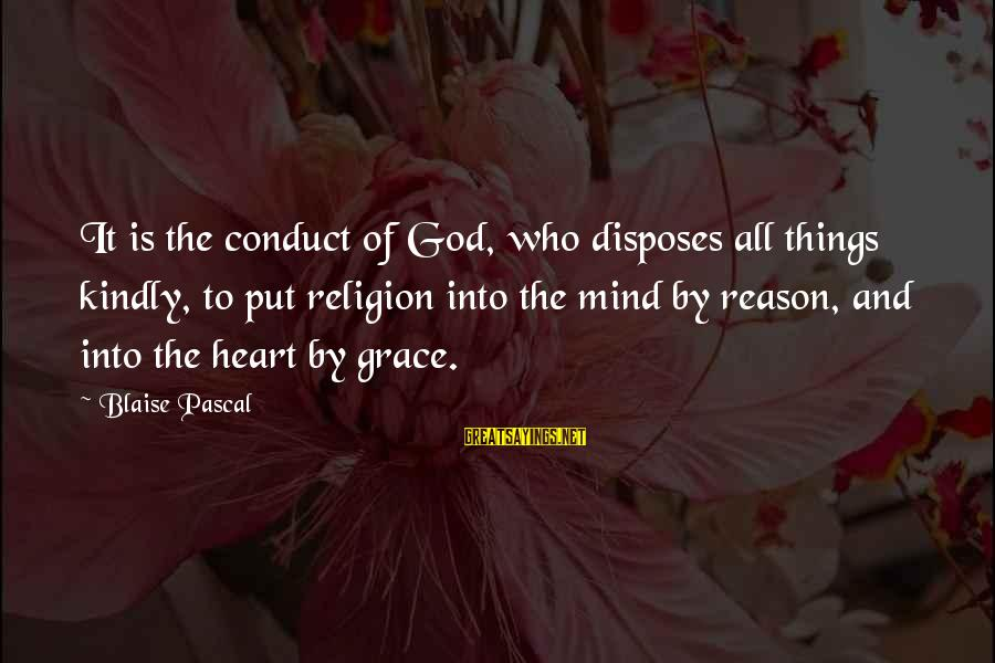 Religion And Reason Sayings By Blaise Pascal: It is the conduct of God, who disposes all things kindly, to put religion into