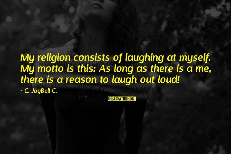 Religion And Reason Sayings By C. JoyBell C.: My religion consists of laughing at myself. My motto is this: As long as there