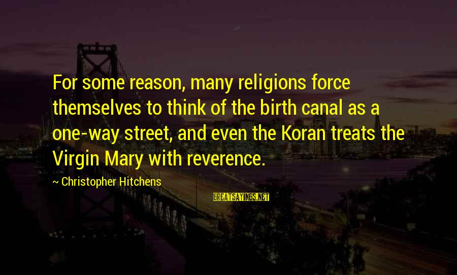 Religion And Reason Sayings By Christopher Hitchens: For some reason, many religions force themselves to think of the birth canal as a