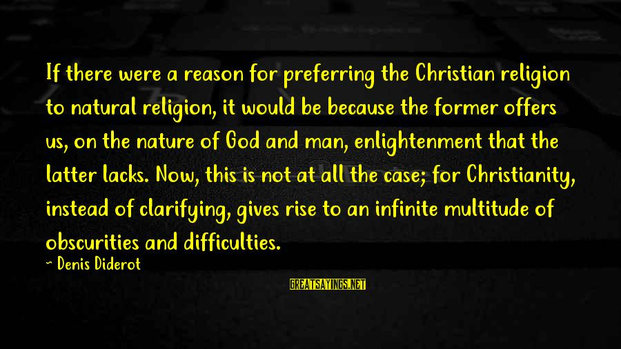 Religion And Reason Sayings By Denis Diderot: If there were a reason for preferring the Christian religion to natural religion, it would