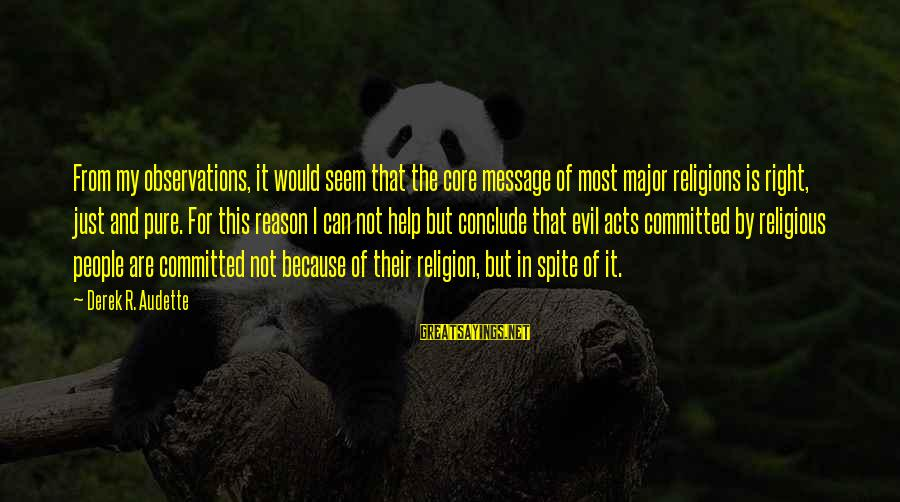 Religion And Reason Sayings By Derek R. Audette: From my observations, it would seem that the core message of most major religions is