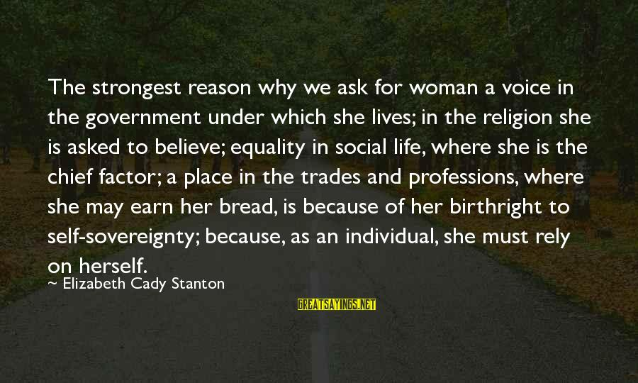 Religion And Reason Sayings By Elizabeth Cady Stanton: The strongest reason why we ask for woman a voice in the government under which