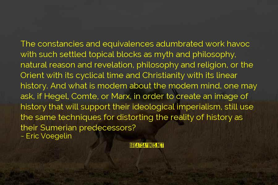 Religion And Reason Sayings By Eric Voegelin: The constancies and equivalences adumbrated work havoc with such settled topical blocks as myth and