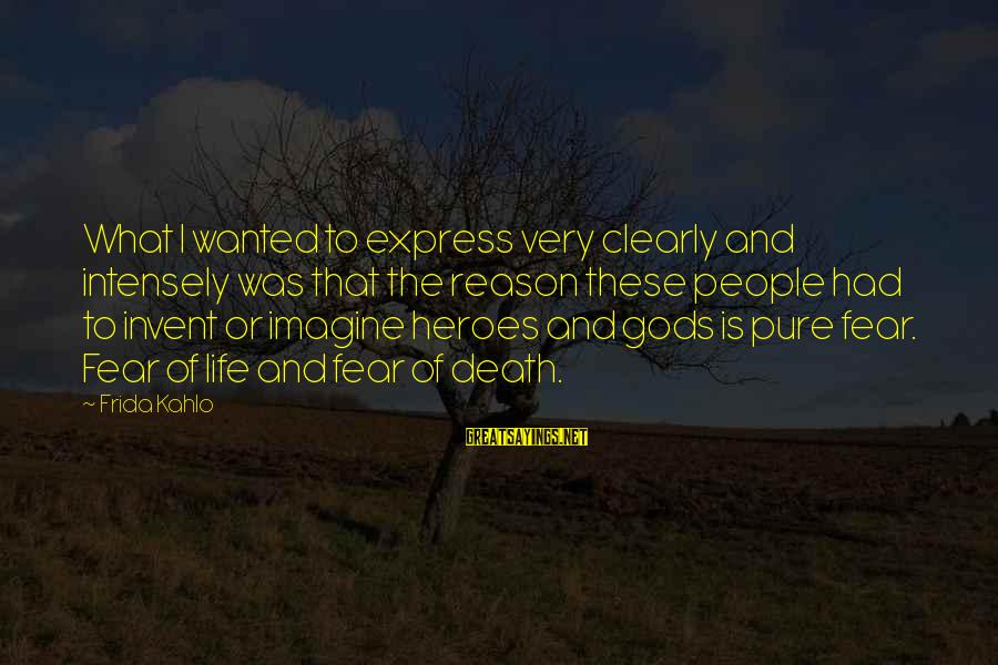 Religion And Reason Sayings By Frida Kahlo: What I wanted to express very clearly and intensely was that the reason these people