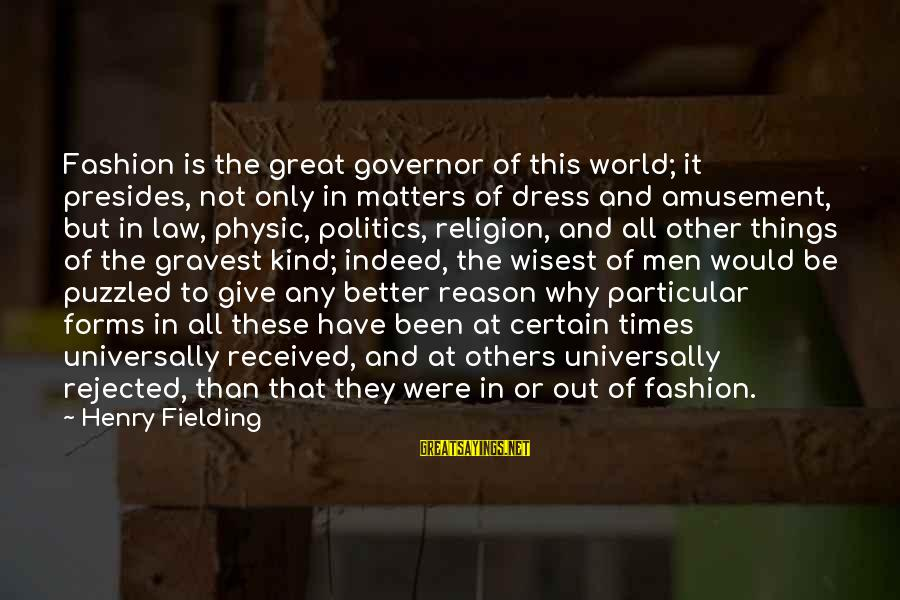 Religion And Reason Sayings By Henry Fielding: Fashion is the great governor of this world; it presides, not only in matters of