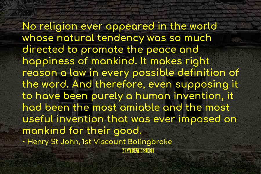 Religion And Reason Sayings By Henry St John, 1st Viscount Bolingbroke: No religion ever appeared in the world whose natural tendency was so much directed to