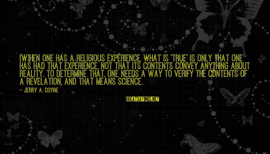 Religion And Reason Sayings By Jerry A. Coyne: [W]hen one has a religious experience, what is 'true' is only that one has had