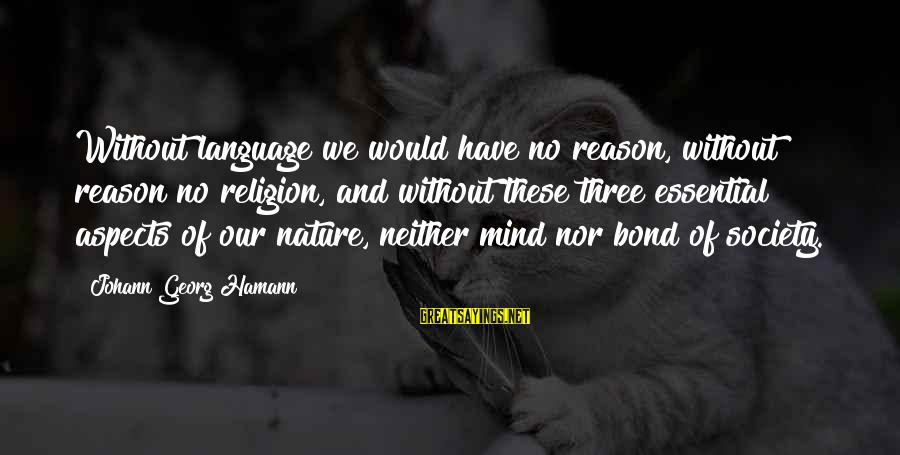 Religion And Reason Sayings By Johann Georg Hamann: Without language we would have no reason, without reason no religion, and without these three