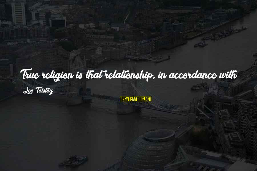 Religion And Reason Sayings By Leo Tolstoy: True religion is that relationship, in accordance with reason and knowledge which man establishes with