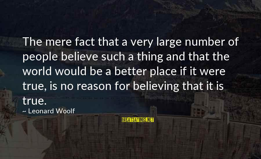 Religion And Reason Sayings By Leonard Woolf: The mere fact that a very large number of people believe such a thing and