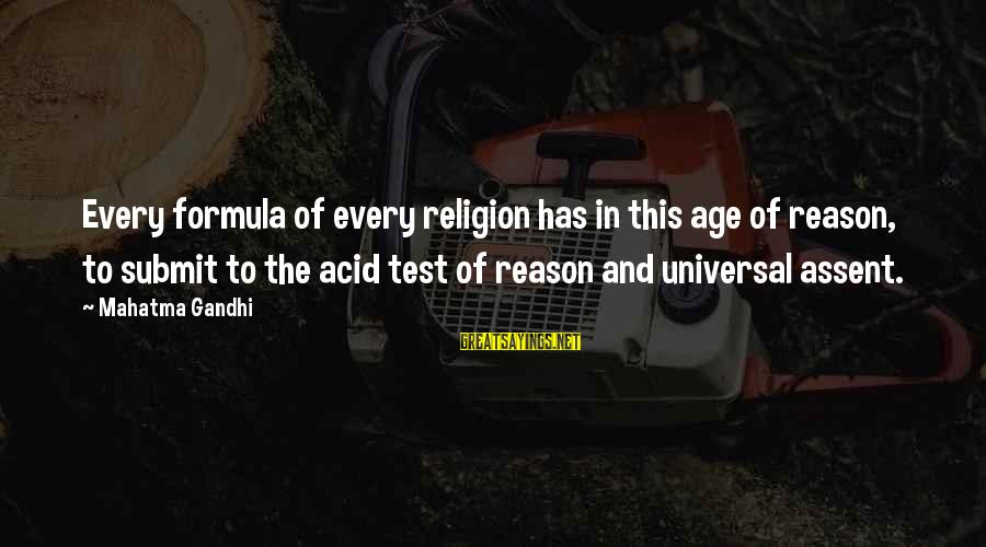 Religion And Reason Sayings By Mahatma Gandhi: Every formula of every religion has in this age of reason, to submit to the