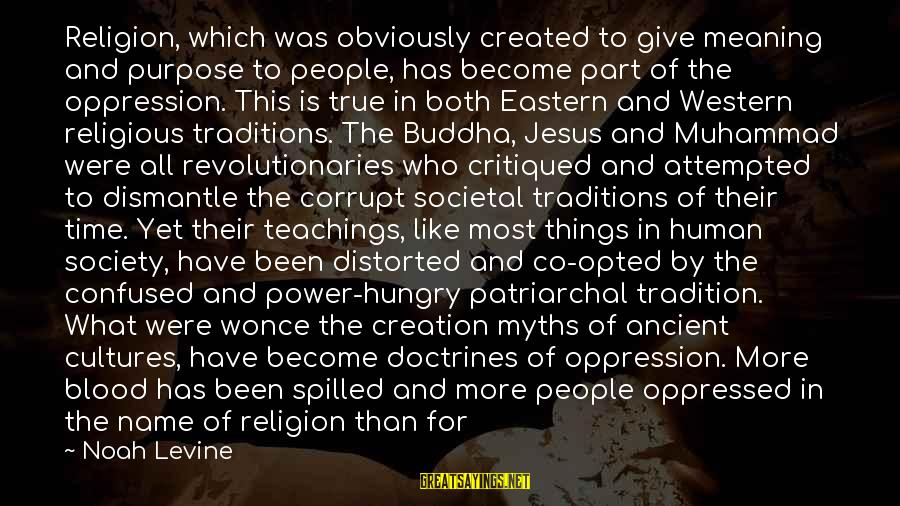 Religion And Reason Sayings By Noah Levine: Religion, which was obviously created to give meaning and purpose to people, has become part