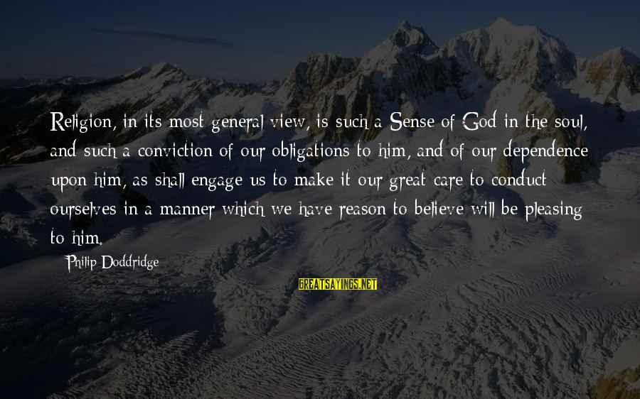 Religion And Reason Sayings By Philip Doddridge: Religion, in its most general view, is such a Sense of God in the soul,