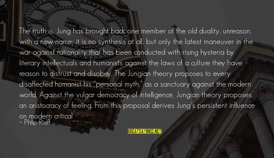 Religion And Reason Sayings By Philip Rieff: The truth is, Jung has brought back one member of the old duality, unreason, with
