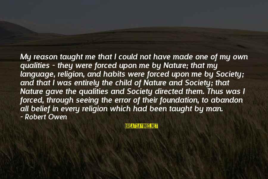 Religion And Reason Sayings By Robert Owen: My reason taught me that I could not have made one of my own qualities