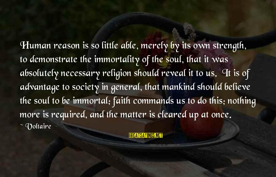 Religion And Reason Sayings By Voltaire: Human reason is so little able, merely by its own strength, to demonstrate the immortality