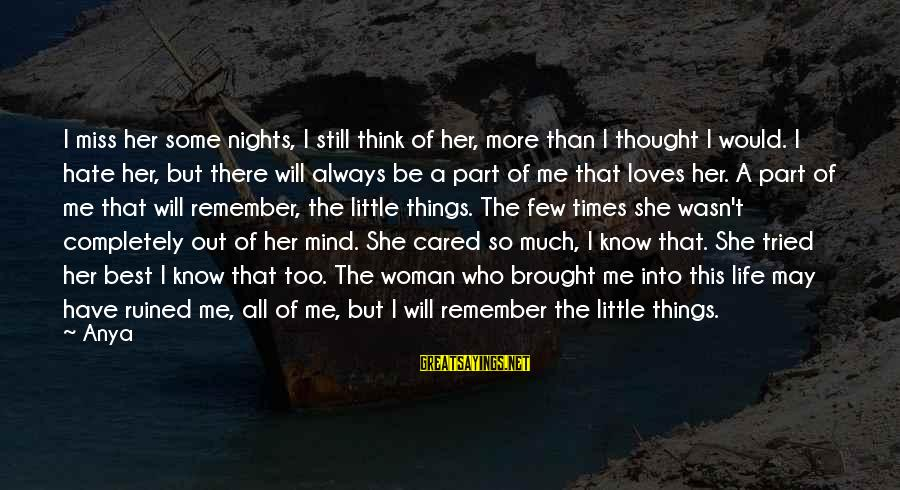Remember Good Times Sayings By Anya: I miss her some nights, I still think of her, more than I thought I