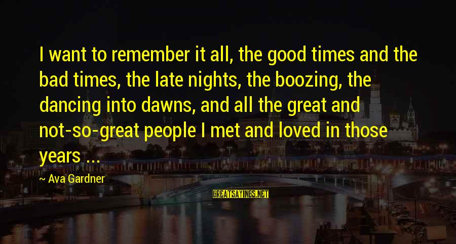 Remember Good Times Sayings By Ava Gardner: I want to remember it all, the good times and the bad times, the late