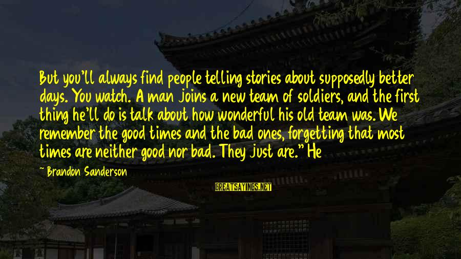 Remember Good Times Sayings By Brandon Sanderson: But you'll always find people telling stories about supposedly better days. You watch. A man
