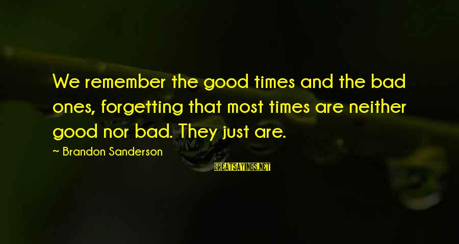 Remember Good Times Sayings By Brandon Sanderson: We remember the good times and the bad ones, forgetting that most times are neither