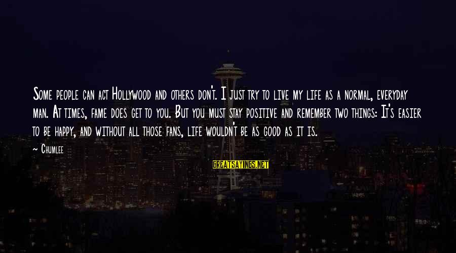 Remember Good Times Sayings By Chumlee: Some people can act Hollywood and others don't. I just try to live my life