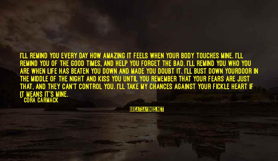 Remember Good Times Sayings By Cora Carmack: I'll remind you every day how amazing it feels when your body touches mine. I'll