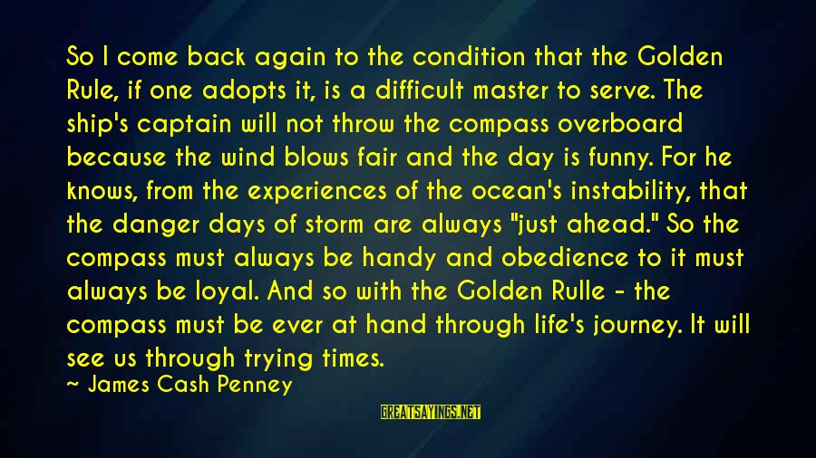 Remember Good Times Sayings By James Cash Penney: So I come back again to the condition that the Golden Rule, if one adopts