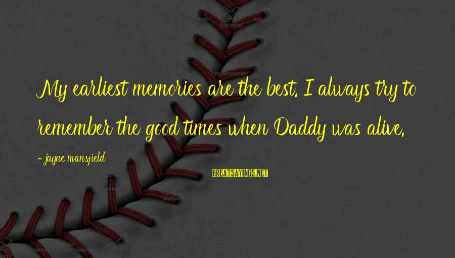 Remember Good Times Sayings By Jayne Mansfield: My earliest memories are the best. I always try to remember the good times when