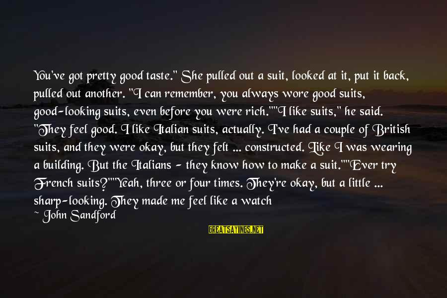 """Remember Good Times Sayings By John Sandford: You've got pretty good taste."""" She pulled out a suit, looked at it, put it"""