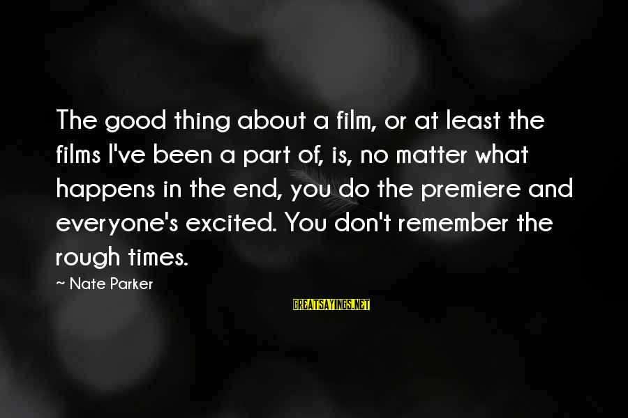 Remember Good Times Sayings By Nate Parker: The good thing about a film, or at least the films I've been a part