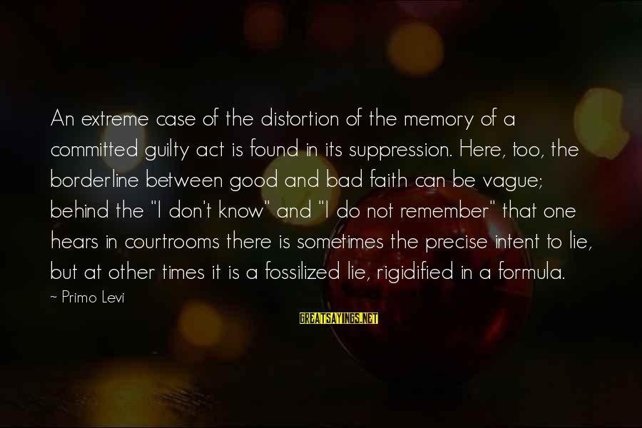 Remember Good Times Sayings By Primo Levi: An extreme case of the distortion of the memory of a committed guilty act is