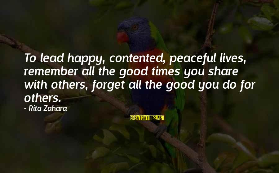 Remember Good Times Sayings By Rita Zahara: To lead happy, contented, peaceful lives, remember all the good times you share with others,
