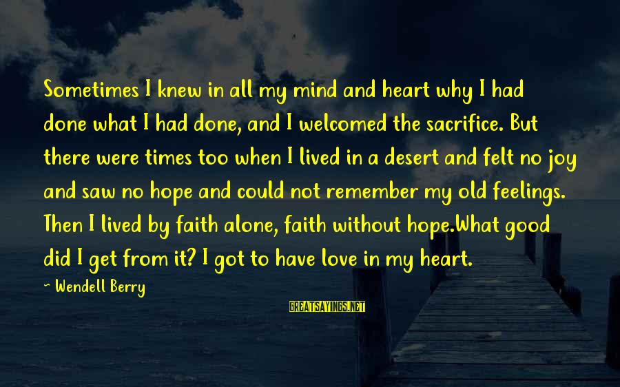 Remember Good Times Sayings By Wendell Berry: Sometimes I knew in all my mind and heart why I had done what I