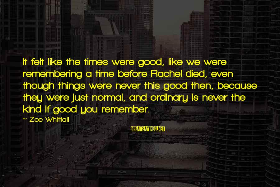 Remember Good Times Sayings By Zoe Whittall: It felt like the times were good, like we were remembering a time before Rachel
