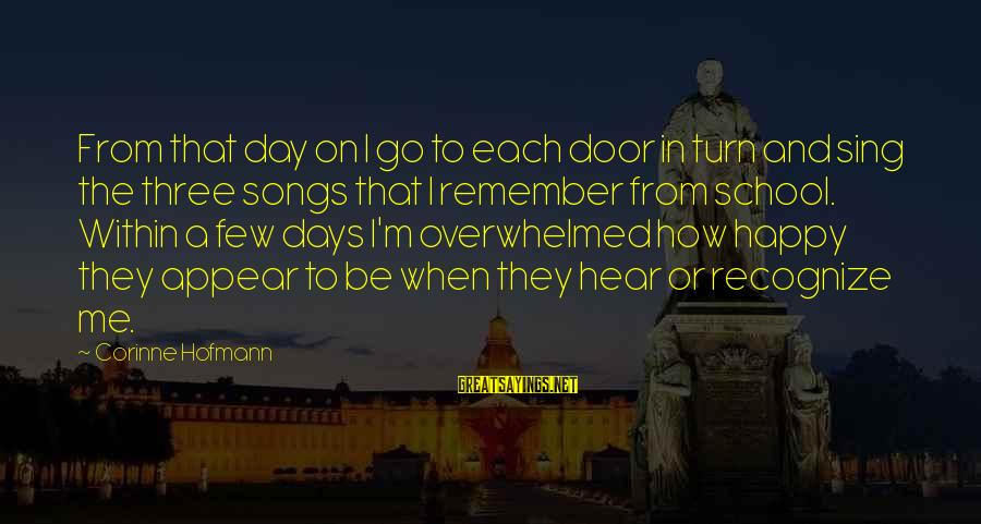 Remember When We Were Happy Sayings By Corinne Hofmann: From that day on I go to each door in turn and sing the three