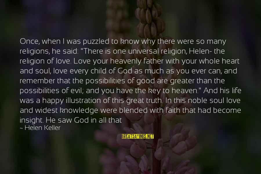 Remember When We Were Happy Sayings By Helen Keller: Once, when I was puzzled to know why there were so many religions, he said: