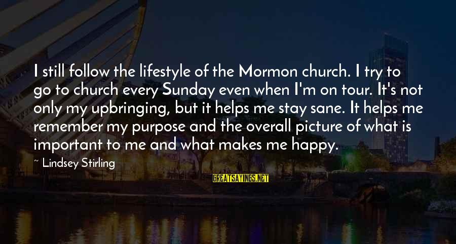 Remember When We Were Happy Sayings By Lindsey Stirling: I still follow the lifestyle of the Mormon church. I try to go to church