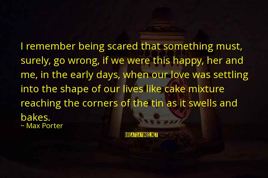 Remember When We Were Happy Sayings By Max Porter: I remember being scared that something must, surely, go wrong, if we were this happy,