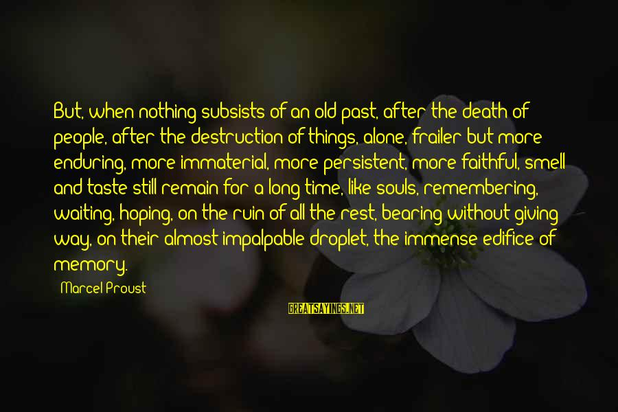 Remembering You After Death Sayings By Marcel Proust: But, when nothing subsists of an old past, after the death of people, after the