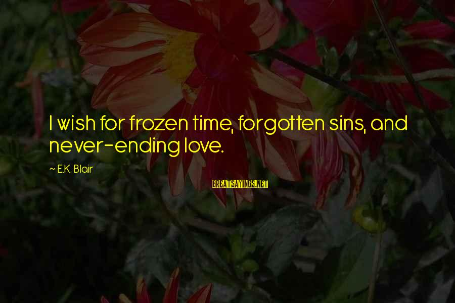 Remembering Your Friends Sayings By E.K. Blair: I wish for frozen time, forgotten sins, and never-ending love.