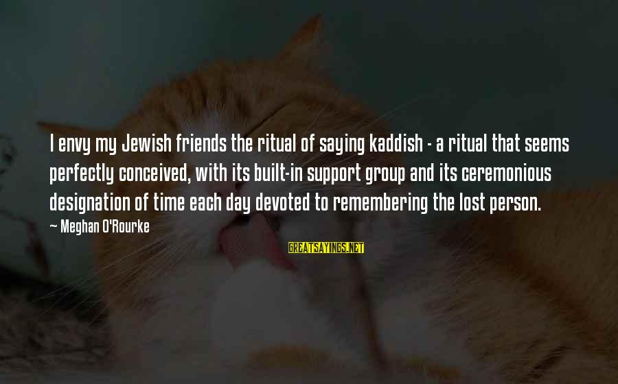 Remembering Your Friends Sayings By Meghan O'Rourke: I envy my Jewish friends the ritual of saying kaddish - a ritual that seems