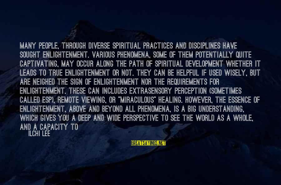Remote Viewing Sayings By Ilchi Lee: Many people, through diverse spiritual practices and disciplines have sought enlightenment. Various phenomena, some of