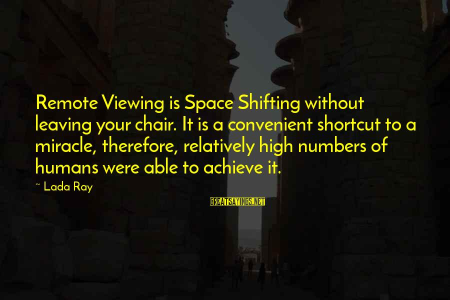 Remote Viewing Sayings By Lada Ray: Remote Viewing is Space Shifting without leaving your chair. It is a convenient shortcut to