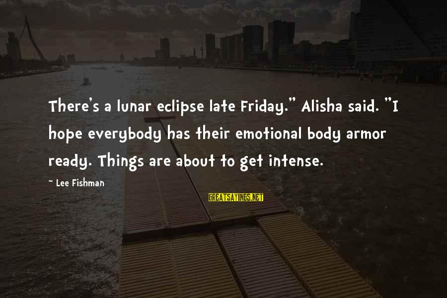 """Remote Viewing Sayings By Lee Fishman: There's a lunar eclipse late Friday."""" Alisha said. """"I hope everybody has their emotional body"""