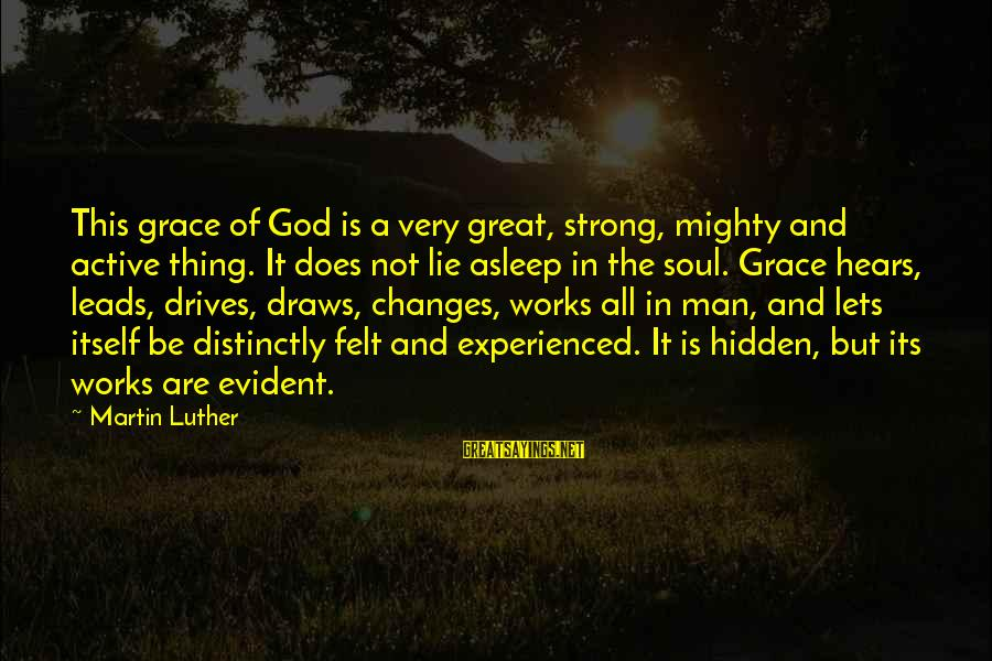 Remote Viewing Sayings By Martin Luther: This grace of God is a very great, strong, mighty and active thing. It does